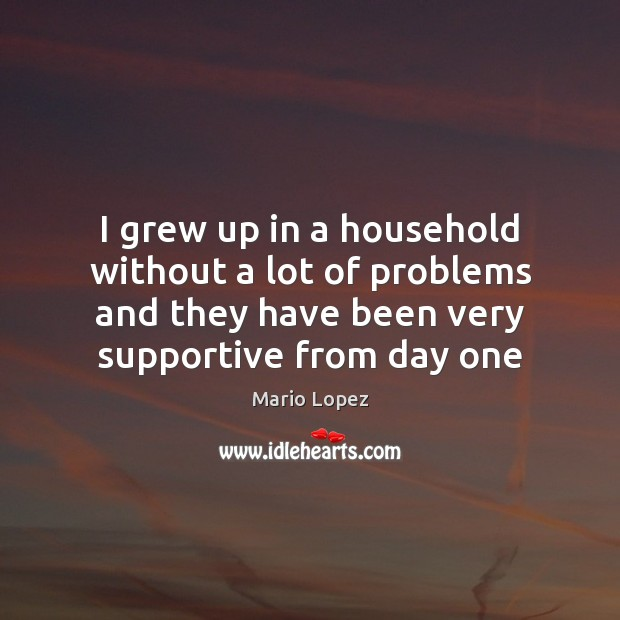 I grew up in a household without a lot of problems and Image