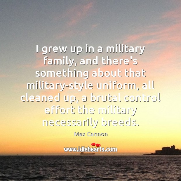 Image, I grew up in a military family, and there's something about that