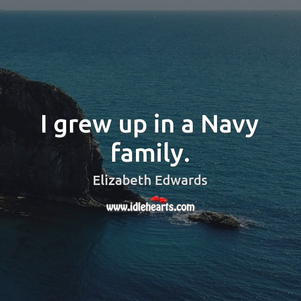 I grew up in a Navy family. Image