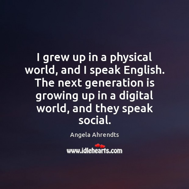 Image, I grew up in a physical world, and I speak English. The
