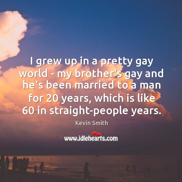I grew up in a pretty gay world – my brother's gay Image