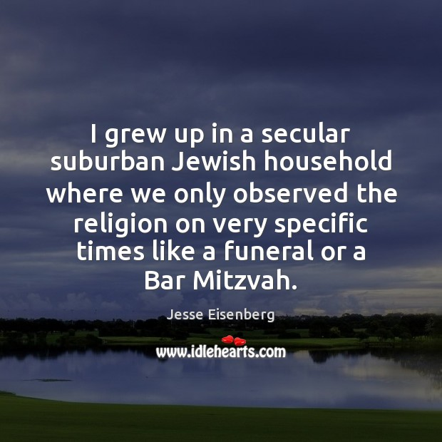 I grew up in a secular suburban Jewish household where we only Image