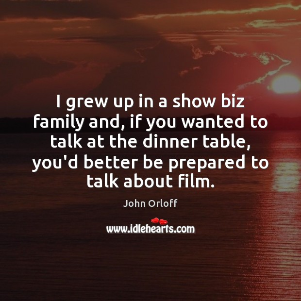 I grew up in a show biz family and, if you wanted Image