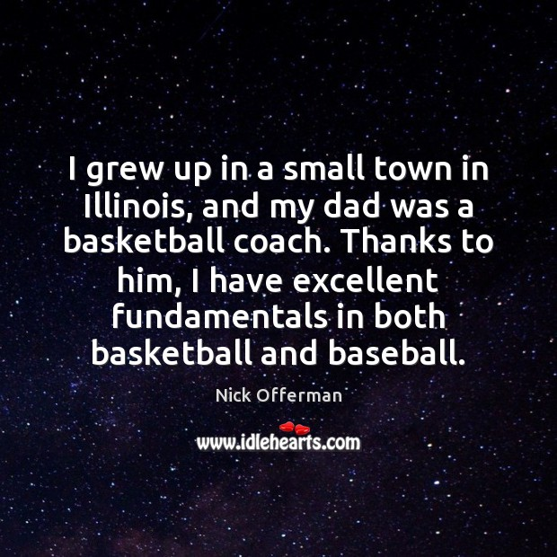 I grew up in a small town in Illinois, and my dad Nick Offerman Picture Quote