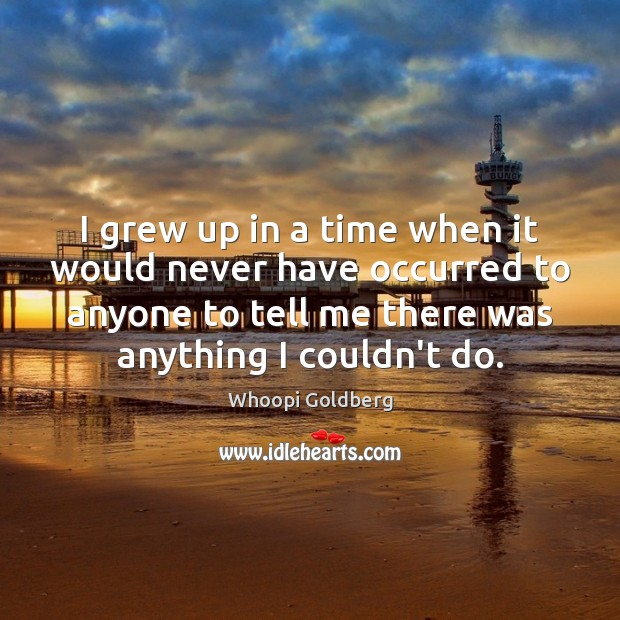 I grew up in a time when it would never have occurred Whoopi Goldberg Picture Quote