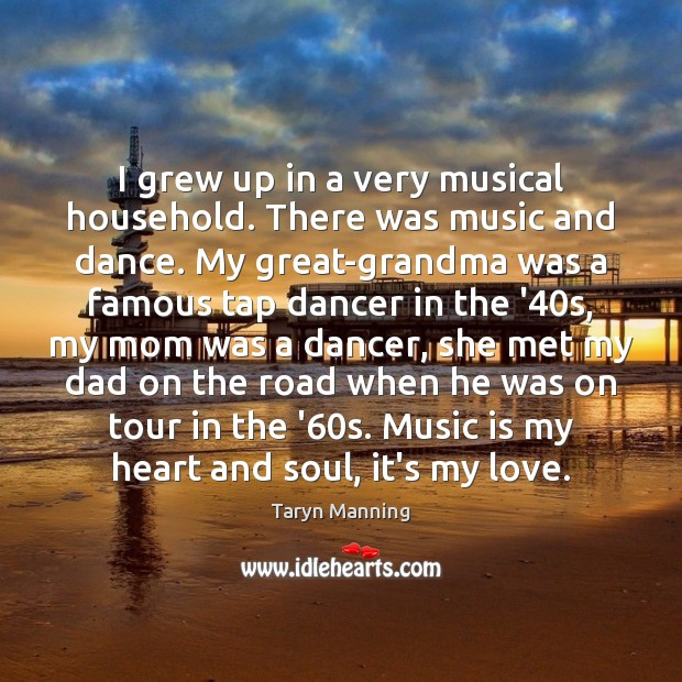 I grew up in a very musical household. There was music and Taryn Manning Picture Quote