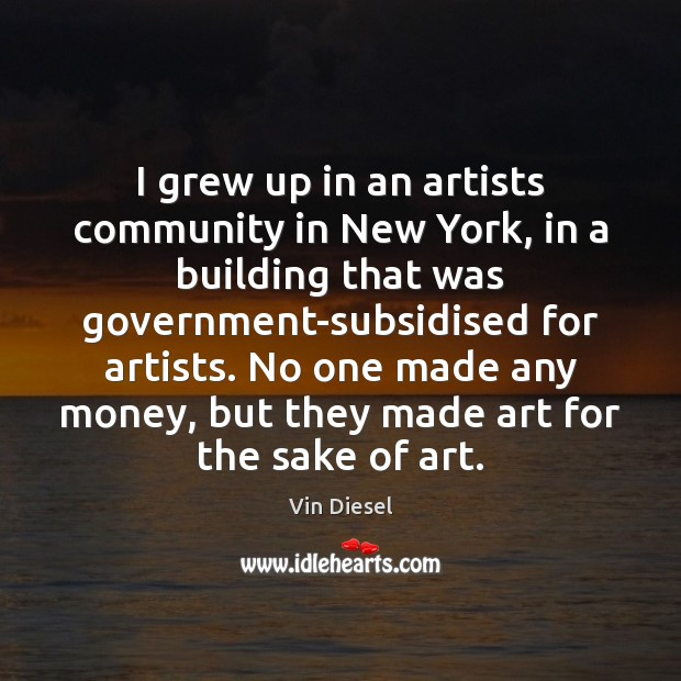 I grew up in an artists community in New York, in a Image