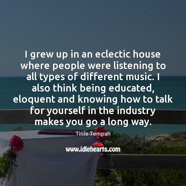 I grew up in an eclectic house where people were listening to Image