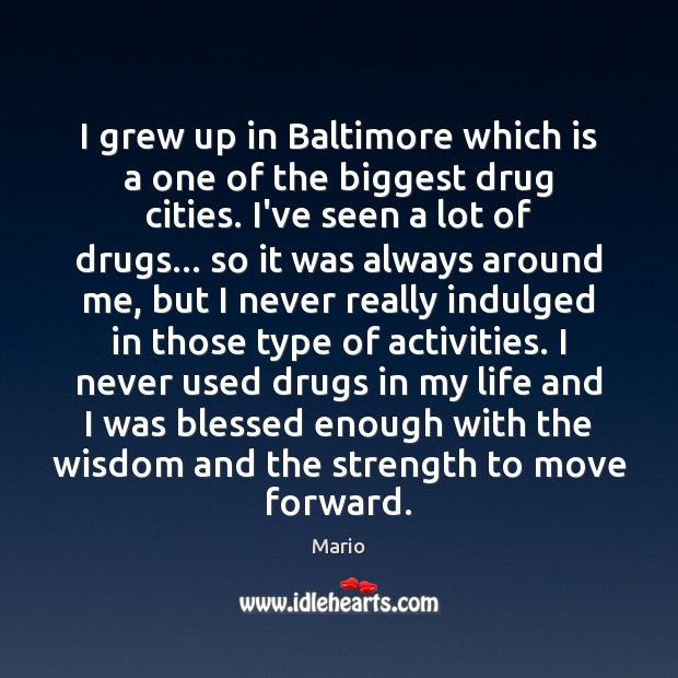 Image, I grew up in Baltimore which is a one of the biggest