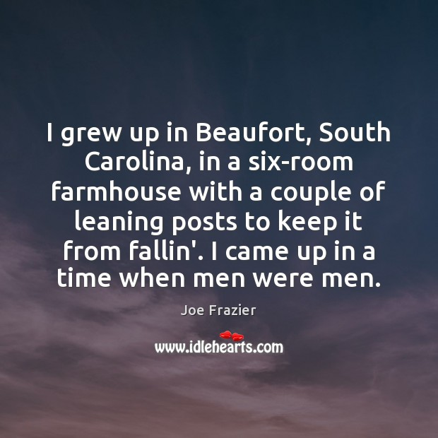 I grew up in Beaufort, South Carolina, in a six-room farmhouse with Joe Frazier Picture Quote