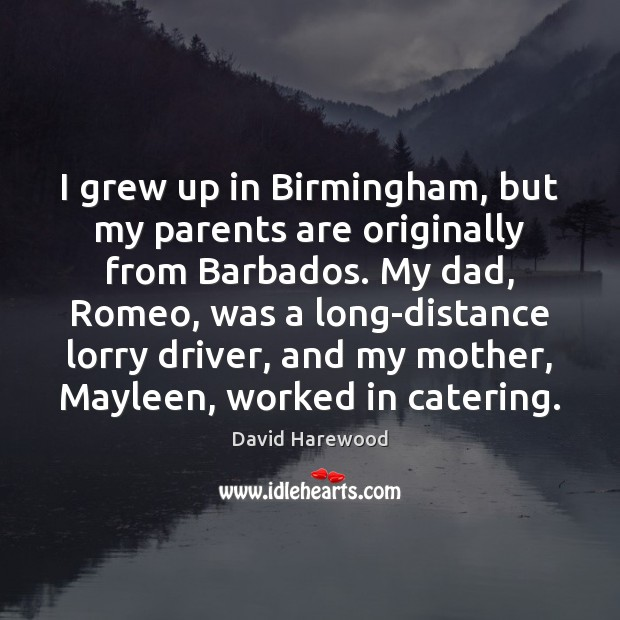 Image, I grew up in Birmingham, but my parents are originally from Barbados.
