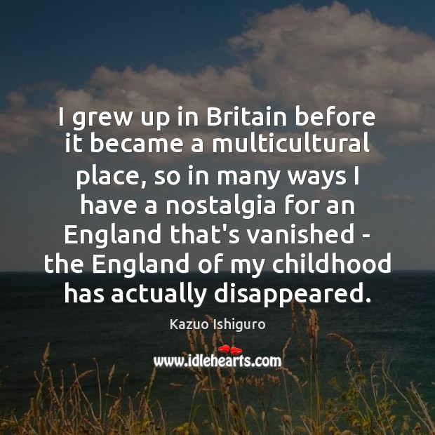 Image, I grew up in Britain before it became a multicultural place, so