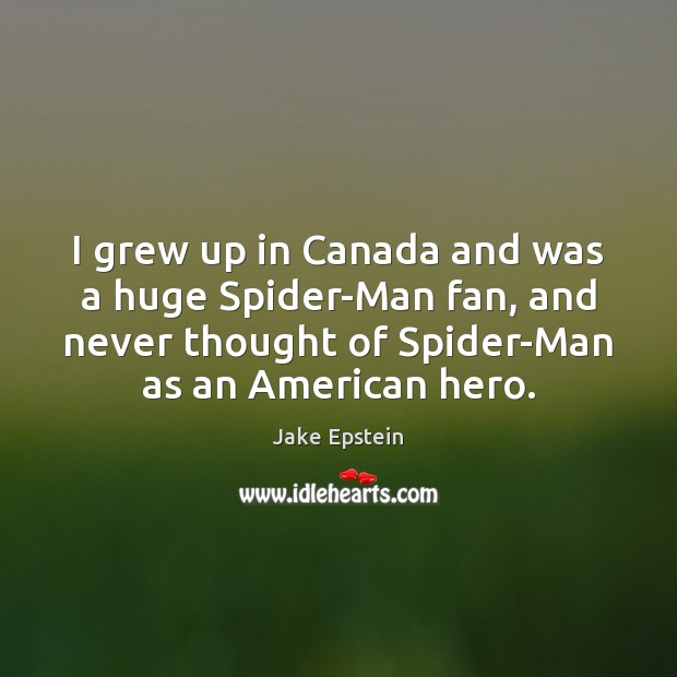 Image, I grew up in Canada and was a huge Spider-Man fan, and