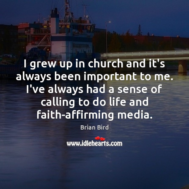 Image, I grew up in church and it's always been important to me.