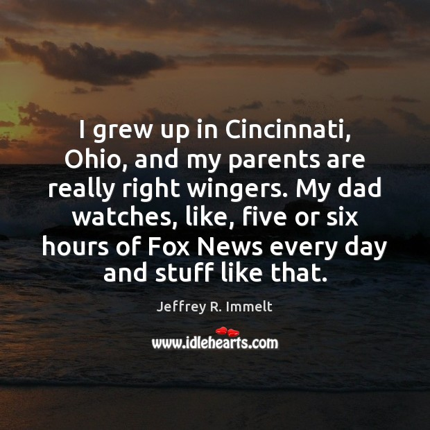 I grew up in Cincinnati, Ohio, and my parents are really right Image