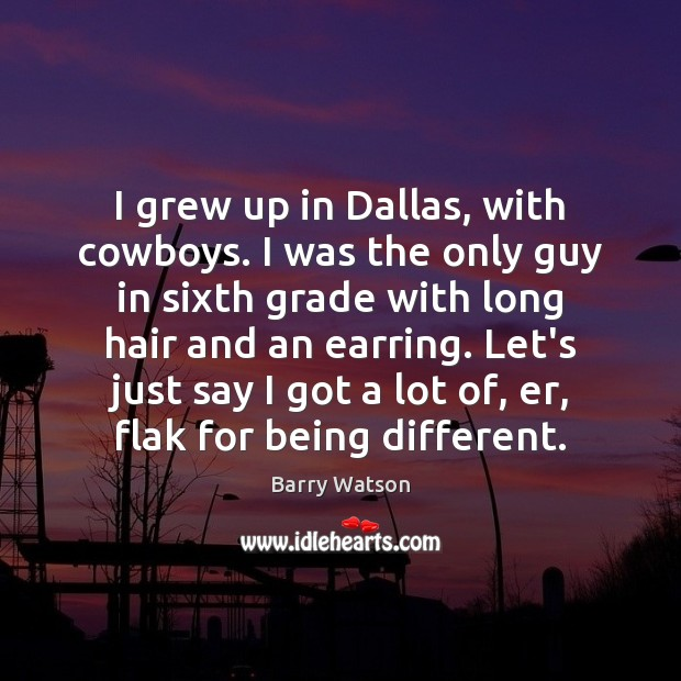 Image, I grew up in Dallas, with cowboys. I was the only guy