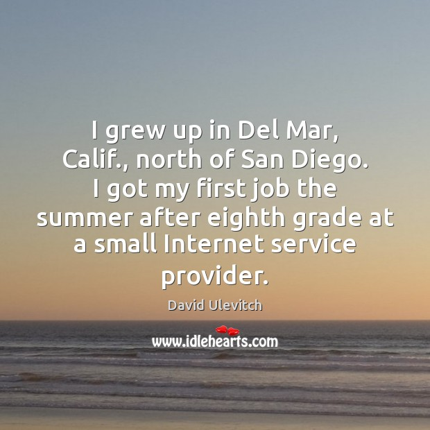 Image, I grew up in Del Mar, Calif., north of San Diego. I