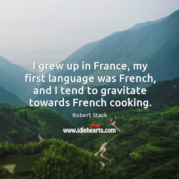 I grew up in france, my first language was french, and I tend to gravitate towards french cooking. Image