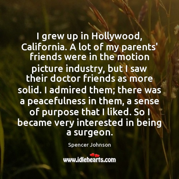 I grew up in Hollywood, California. A lot of my parents' friends Image