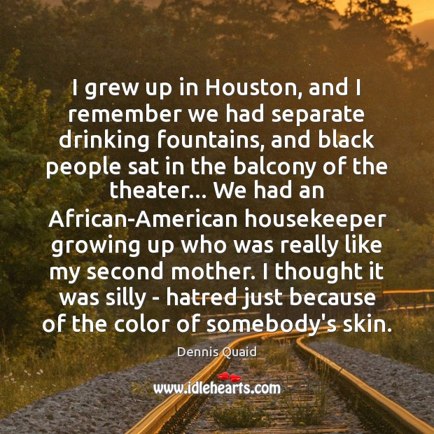 Image, I grew up in Houston, and I remember we had separate drinking