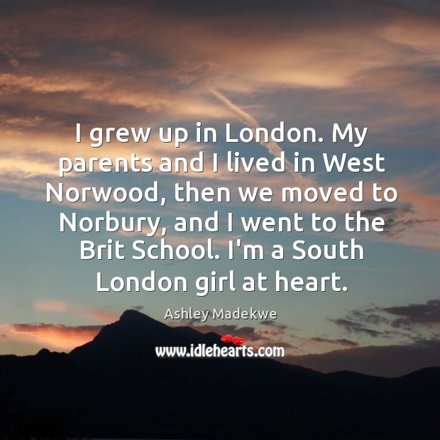 Image, I grew up in London. My parents and I lived in West