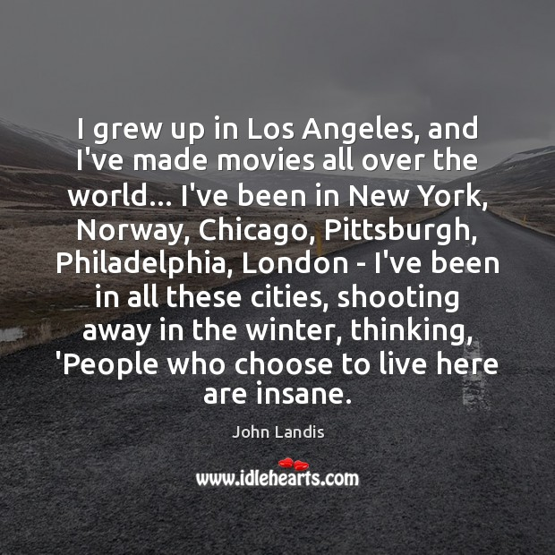 I grew up in Los Angeles, and I've made movies all over Winter Quotes Image
