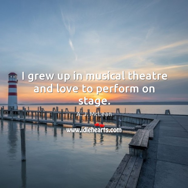 I grew up in musical theatre and love to perform on stage. Image