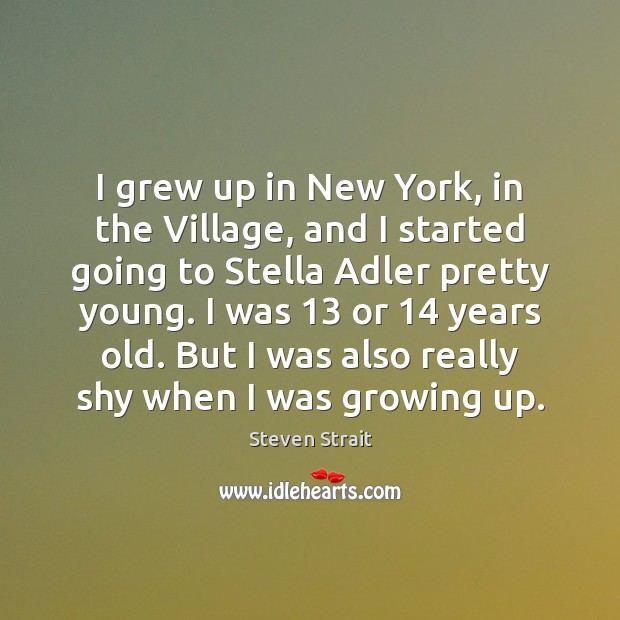 I grew up in New York, in the Village, and I started Image
