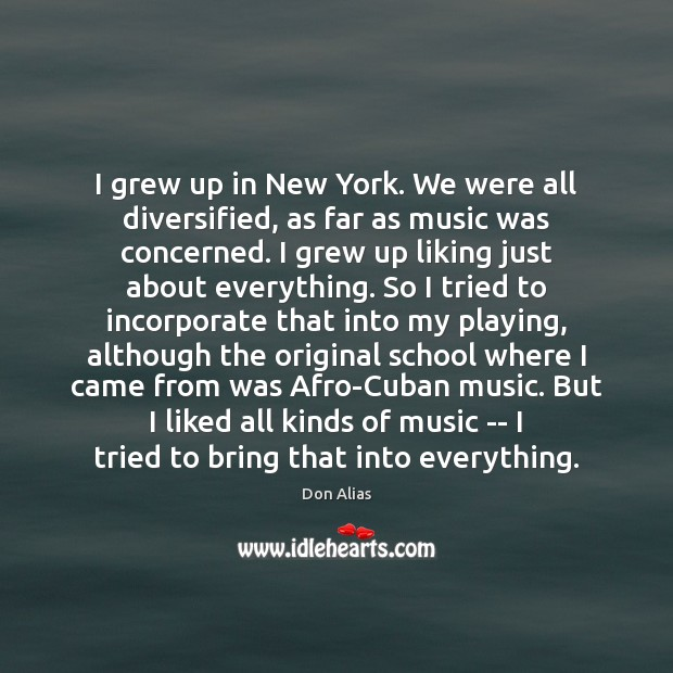 Image, I grew up in New York. We were all diversified, as far