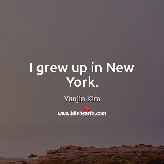 I grew up in New York. Image