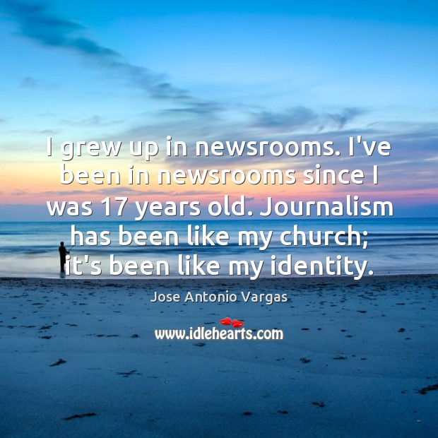 I grew up in newsrooms. I've been in newsrooms since I was 17 Image