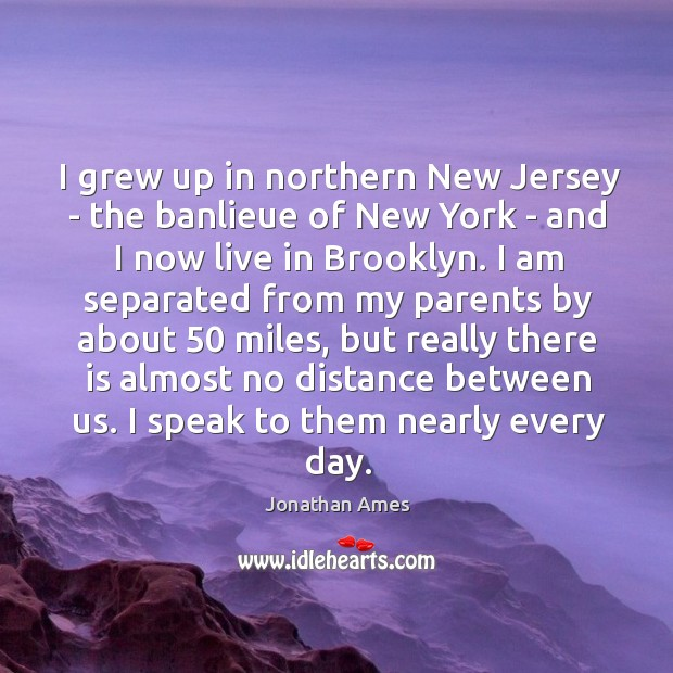 I grew up in northern New Jersey – the banlieue of New Image