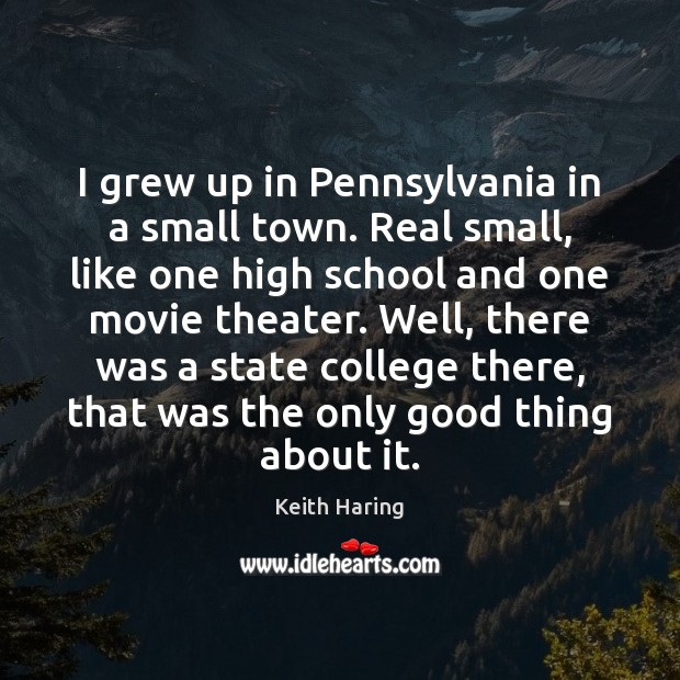 I grew up in Pennsylvania in a small town. Real small, like Image