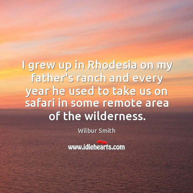 I grew up in Rhodesia on my father's ranch and every year Wilbur Smith Picture Quote