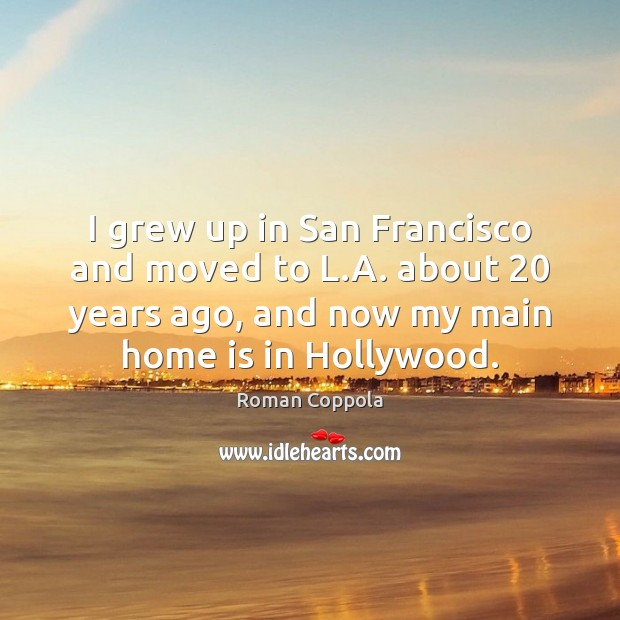 I grew up in San Francisco and moved to L.A. about 20 Roman Coppola Picture Quote