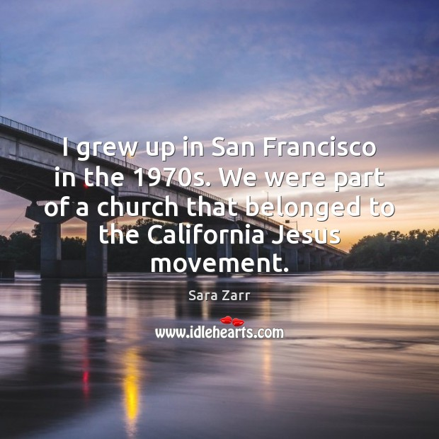 I grew up in San Francisco in the 1970s. We were part Image