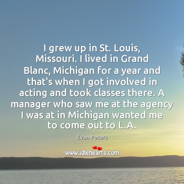 Image, I grew up in St. Louis, Missouri. I lived in Grand Blanc,