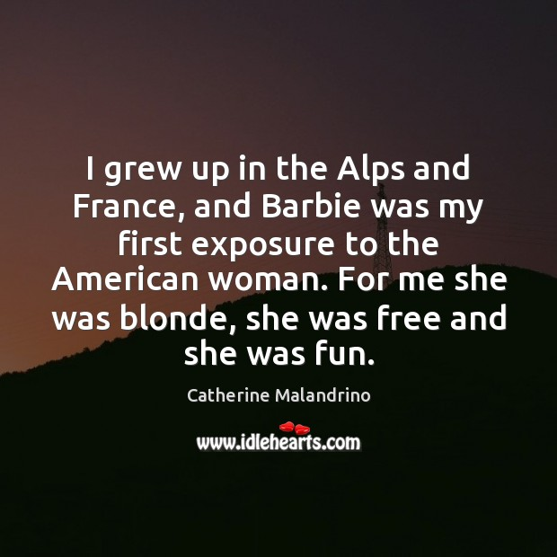 Image, I grew up in the Alps and France, and Barbie was my