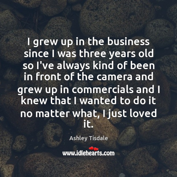 I grew up in the business since I was three years old Image