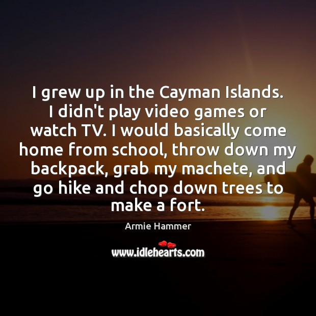 Image, I grew up in the Cayman Islands. I didn't play video games