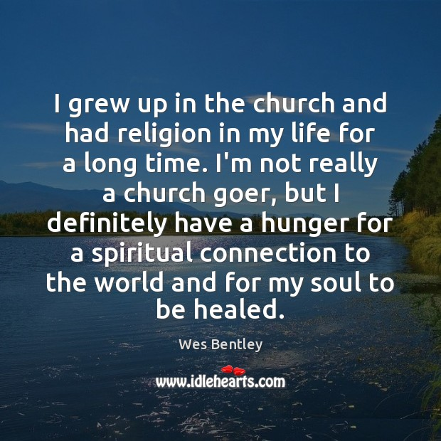 Image, I grew up in the church and had religion in my life