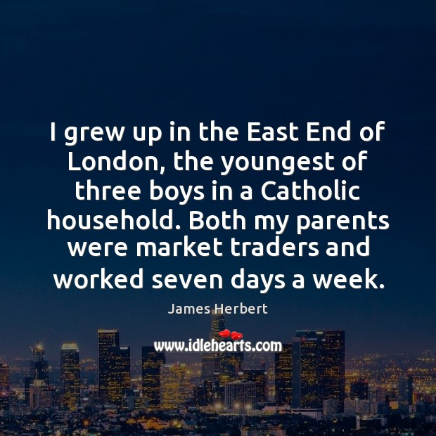 I grew up in the East End of London, the youngest of James Herbert Picture Quote