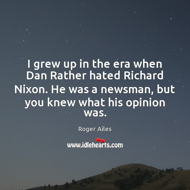 I grew up in the era when Dan Rather hated Richard Nixon. Image