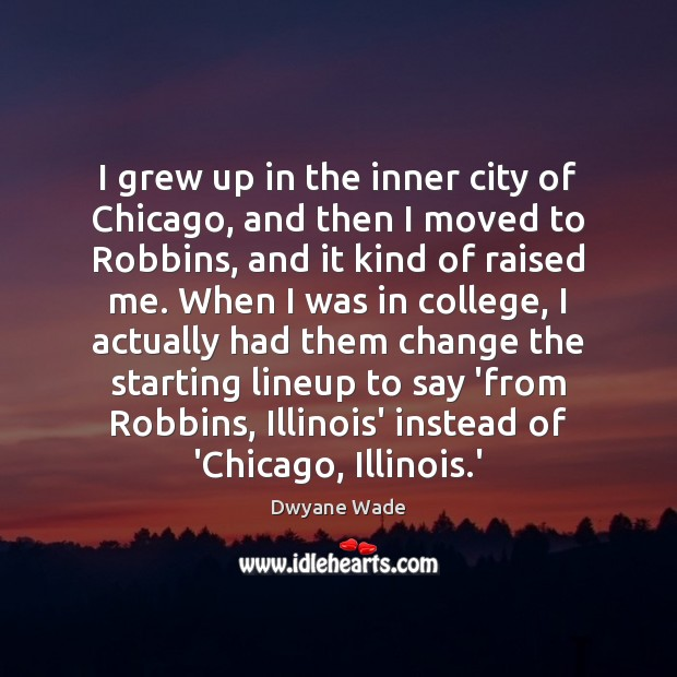 I grew up in the inner city of Chicago, and then I Dwyane Wade Picture Quote