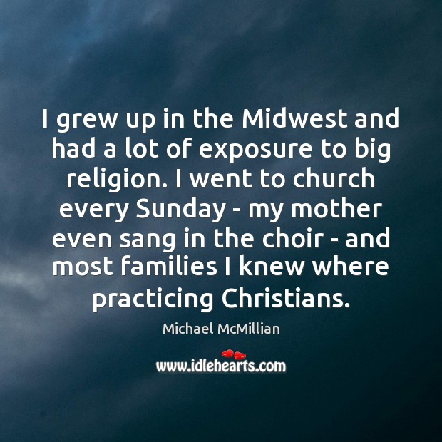 I grew up in the Midwest and had a lot of exposure Image