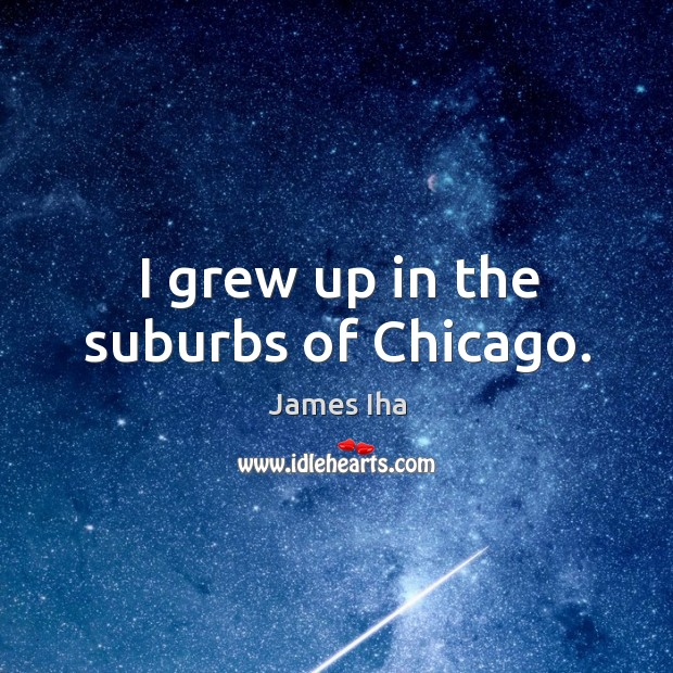 I grew up in the suburbs of chicago. Image