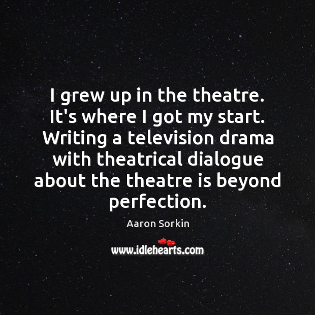 Image, I grew up in the theatre. It's where I got my start.