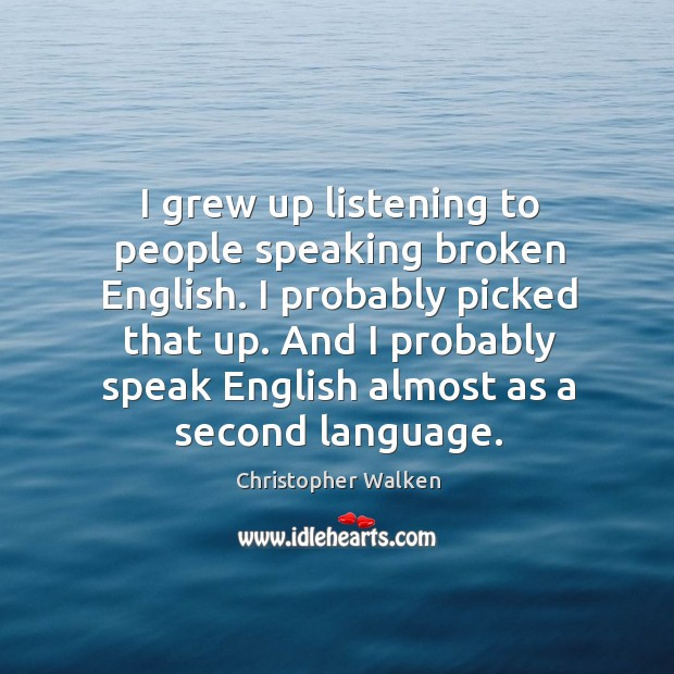 I grew up listening to people speaking broken English. I probably picked Image