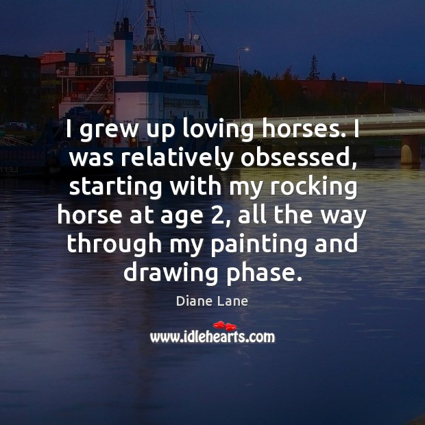 I grew up loving horses. I was relatively obsessed, starting with my Image