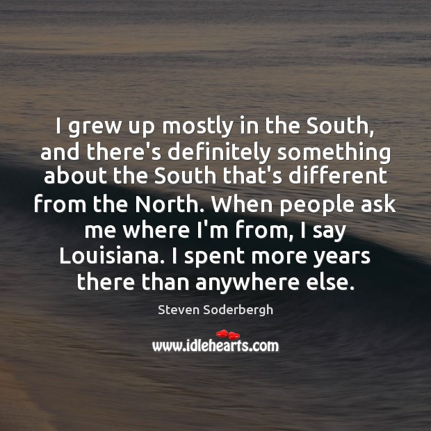 I grew up mostly in the South, and there's definitely something about Steven Soderbergh Picture Quote